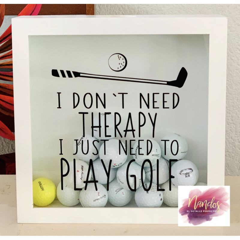 I DONT NEED THERAPY I JUST NEED TO PLAY GOLF
